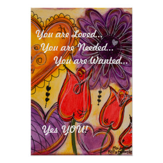 You are Loved, Needed & Wanted Poster