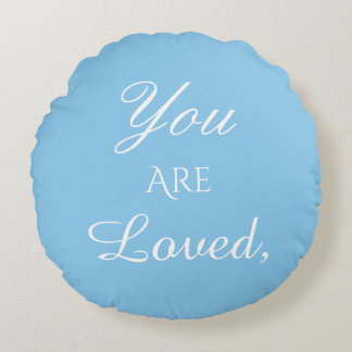 You Are Loved, Never Forget That, Round Pillow