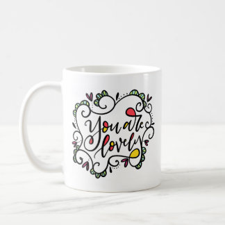 You Are Lovely, hand lettered Coffee Mug