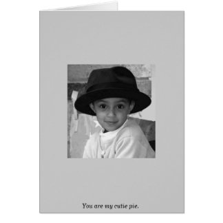 You are my cutie pie card