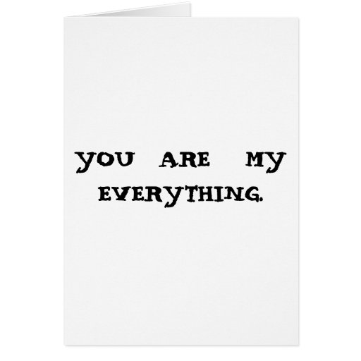 YOU  ARE   MY  EVERYTHING. GREETING CARD