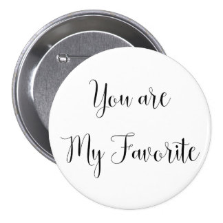 You are My Favorite: Fun, Cheeky Message 3 Inch Round Button