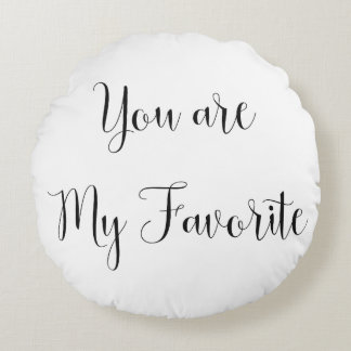 You are My Favorite: Fun, Cheeky Message Round Pillow