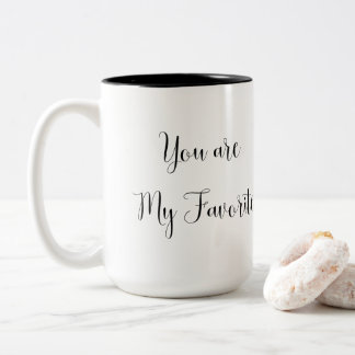 You are My Favorite: Fun, Cheeky Message Two-Tone Coffee Mug