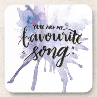 You are my Favourite Song Drink Coasters