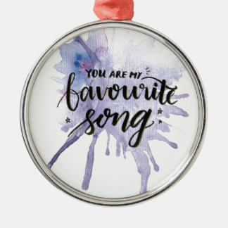 You are my Favourite Song Metal Ornament