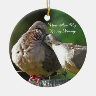 You Are My Lovey Dovey I Only Coo For You Ceramic Ornament