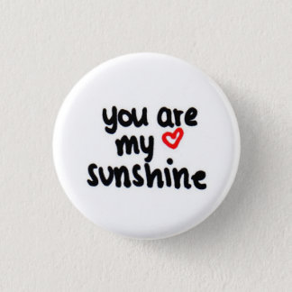 you are my sunshine <3 1 inch round button