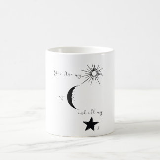 You are my sunshine my moon and all my stars,quote coffee mug