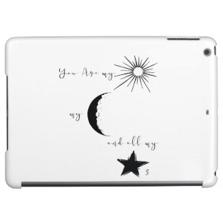 You are my sunshine my moon and all my stars,quote iPad air cover