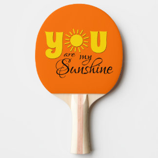 You are my sunshine ping pong paddle