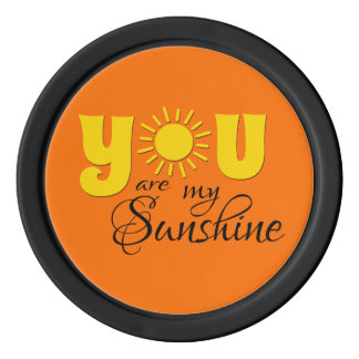 You are my sunshine poker chips