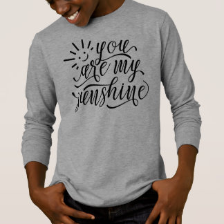 You are My Sunshine Quote | Sleeve Shirt