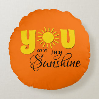 You are my sunshine round pillow