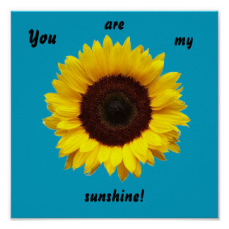 You are my sunshine! Sunflower poster