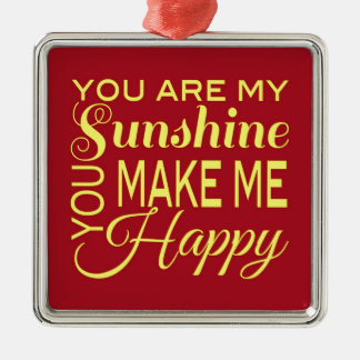You are my Sunshine, You make me Happy Silver-Colored Square Ornament
