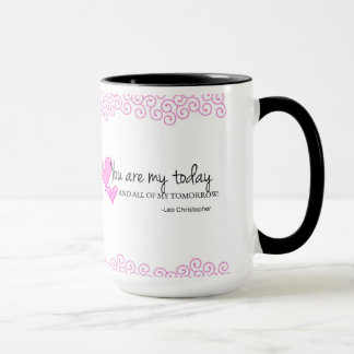 """""""You are my today and all of my tomorrows"""" Mug"""