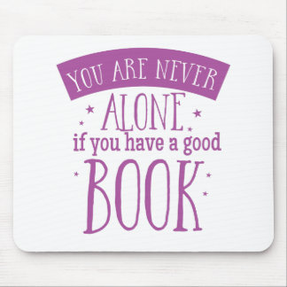 you are never alone if you have a good book mouse pad