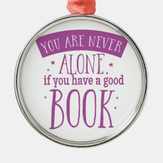 you are never alone if you have a good book Silver-Colored round ornament