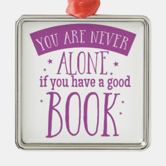 you are never alone if you have a good book Silver-Colored square ornament