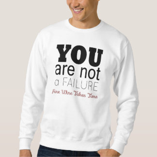 YOU ARE NOT A FAILURE, Fine Wine Sweatshirt