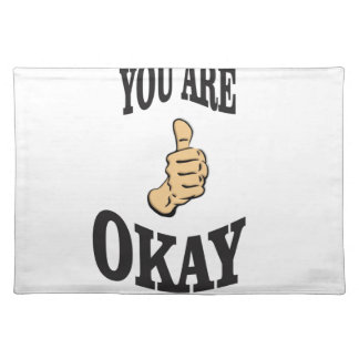you are okay and the joy placemat