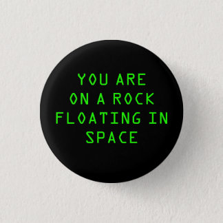 """""""YOU ARE ON A ROCK FLOATING IN SPACE"""" 1.25-inch 1 Inch Round Button"""