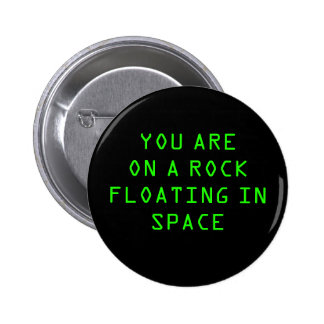 """""""YOU ARE ON A ROCK FLOATING IN SPACE"""" 2.25-inch 2 Inch Round Button"""