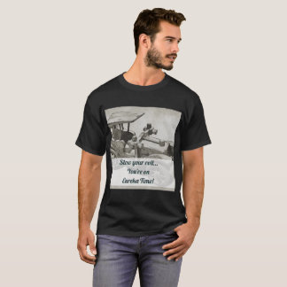 You Are on Eureka TIme T-Shirt