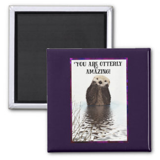 You are Otterly Amazing Cute Pun with Sweet Otter Square Magnet