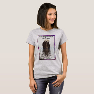 You are Otterly Amazing Cute Pun with Sweet Otter T-Shirt