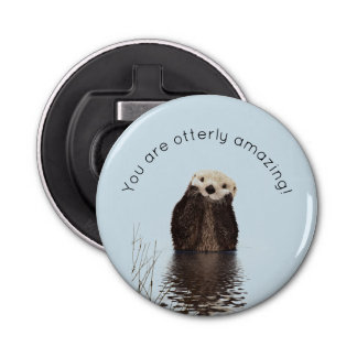 You are Otterly Amazing Funny Pun with Cute Otter Bottle Opener