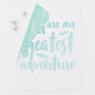 You Are Our Greatest Adventure. Baby Blanket. Baby Blanket