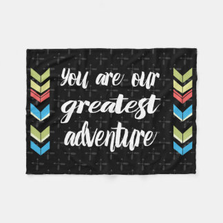 You Are Our Greatest Adventure Fleece Blanket