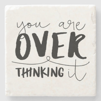 You Are Overthinking It Stone Coaster