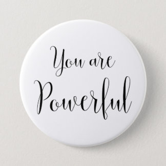 You are Powerful, Inspiring Message 3 Inch Round Button