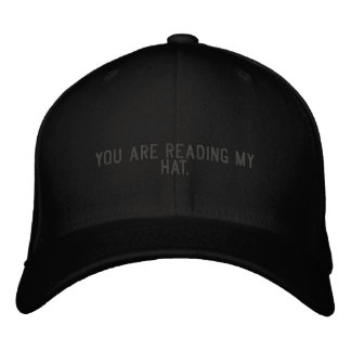 You are reading my hat. embroidered hat