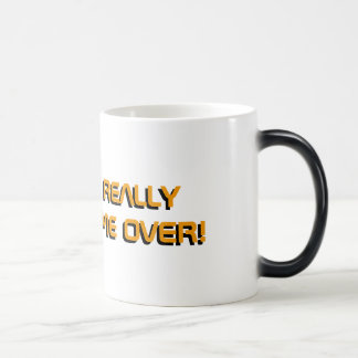 YOU ARE REALLY BRING ME OVER! MUG