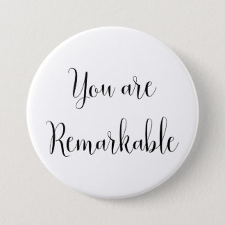 You Are Remarkable, Inspiring Message 3 Inch Round Button