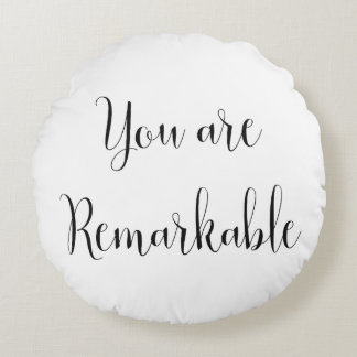 You Are Remarkable, Inspiring Message Round Pillow