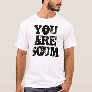 YOU ARE SCUM T-Shirt