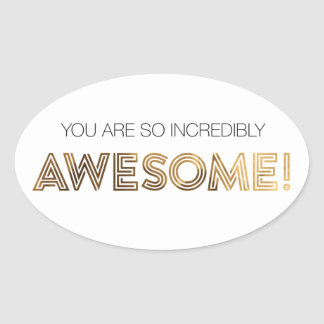 You Are So Incredibly Awesome Stickers