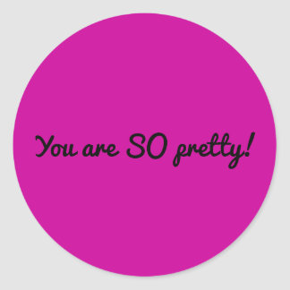 You are SO pretty (sheet of stickers) Classic Round Sticker