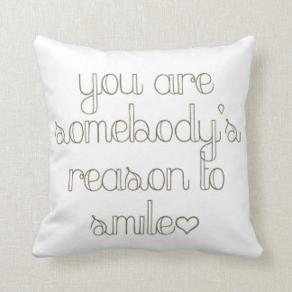 You Are Somebody's Reason To Smile Pillow