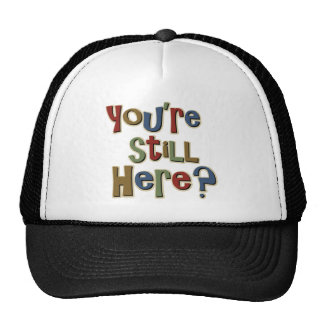 You Are Still Here Funny Trucker Hat