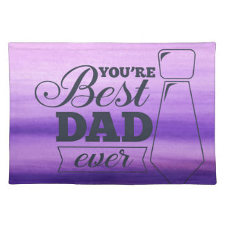You are the best dad ever Father's day Placemat