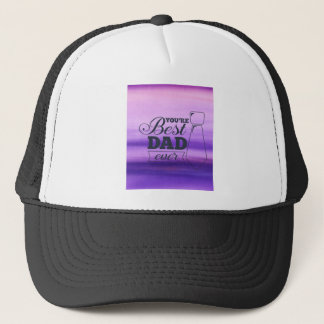You are the best dad ever Father's day Trucker Hat
