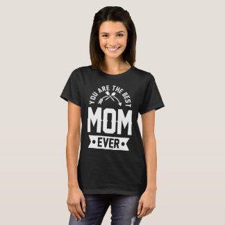 you are the best mom ever T-Shirt