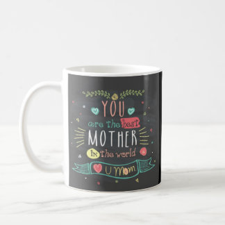 You Are The Best Mother In The whole World Coffee Mug