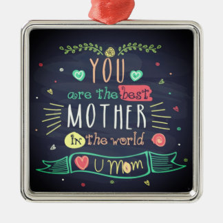 You Are The Best Mother In The whole World Metal Ornament